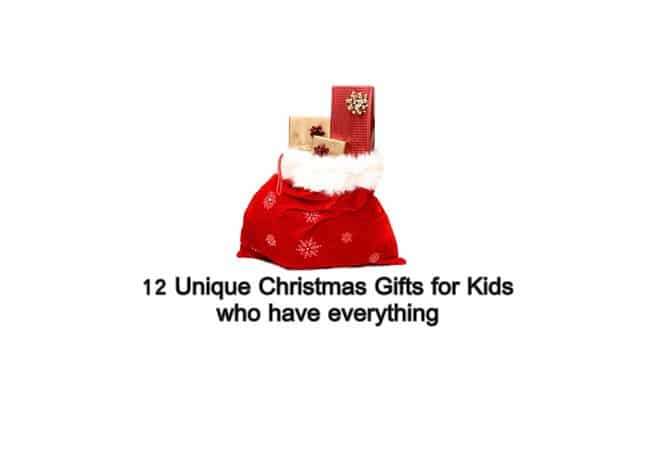 12 Unique Christmas Gifts for Kids who have everything